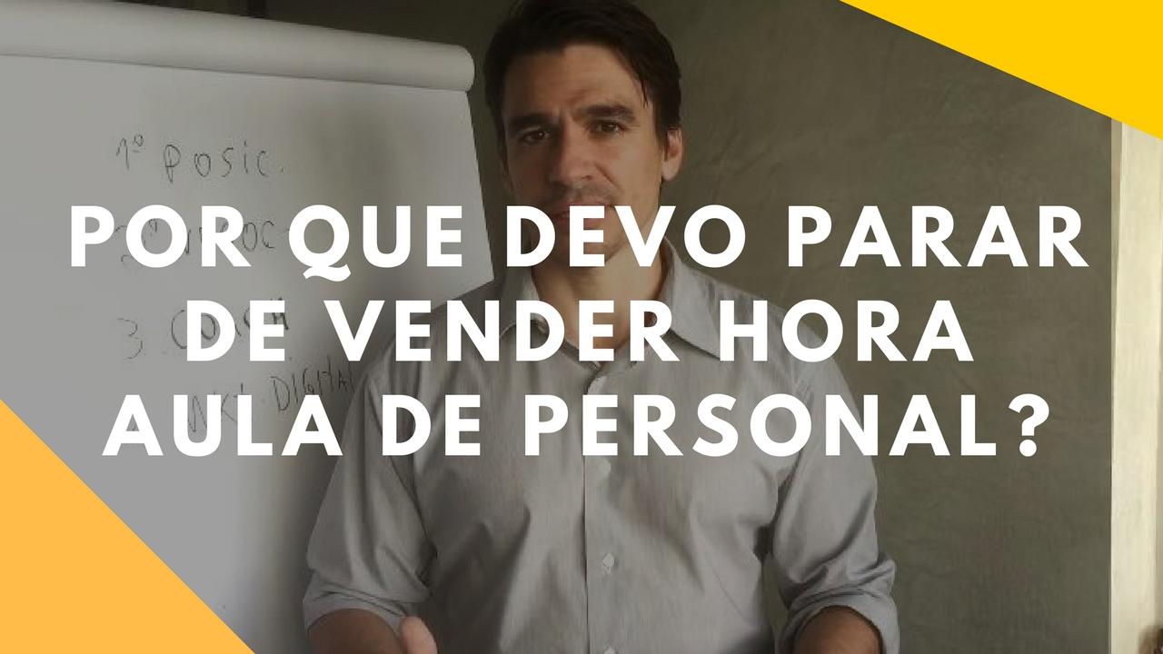 Read more about the article Por que devo parar de vender a hora aula de personal?