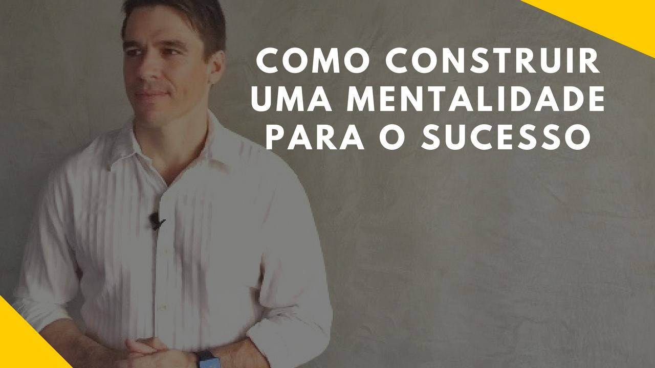 Read more about the article Como construir uma mentalidade para o sucesso em 7 passos.